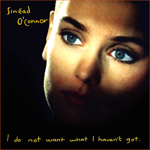 I do not want what I haven't got de Sinéad O'Connor.